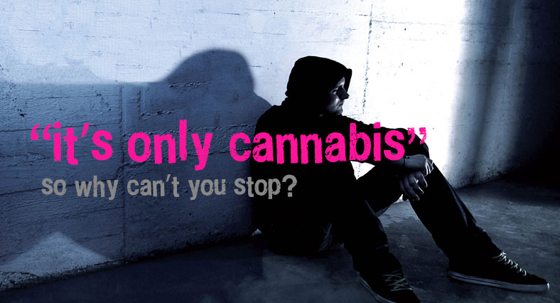 It's only Cannabis, so why can't you stop?